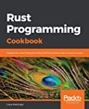 Rust Programming Cookbook: Explore the latest features of Rust 2018 for building fast and secure apps