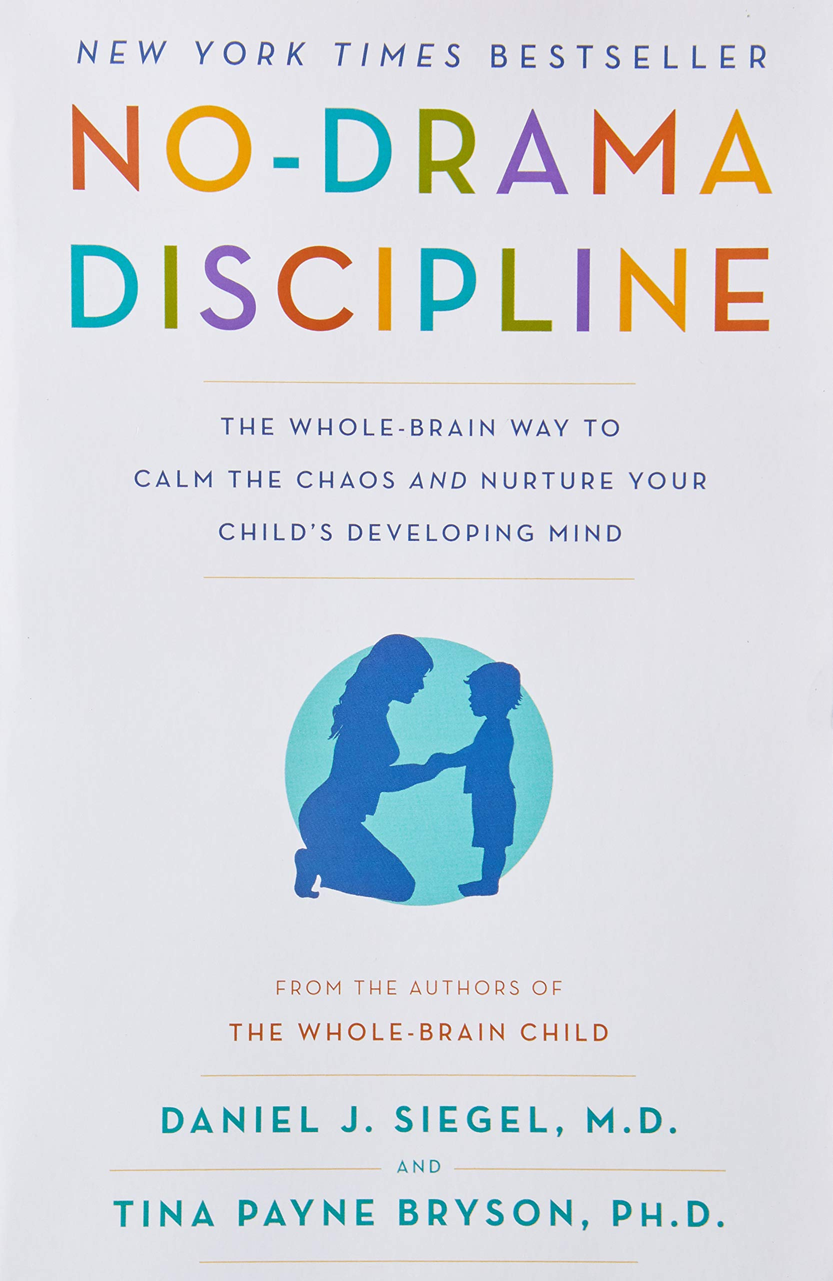 No-Drama Discipline: The Whole-Brain Way to Calm the Chaos and Nurture Your Child's Developing Mind
