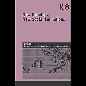 New Genetics, New Social Formations (Genetics and Society)