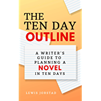 The Ten Day Outline: A Writer's Guide to Planning A Novel in Ten Days (English Edition)