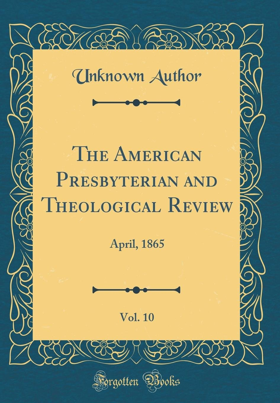 Download The American Presbyterian and Theological Review, Vol. 10: April, 1865 (Classic Reprint) PDF