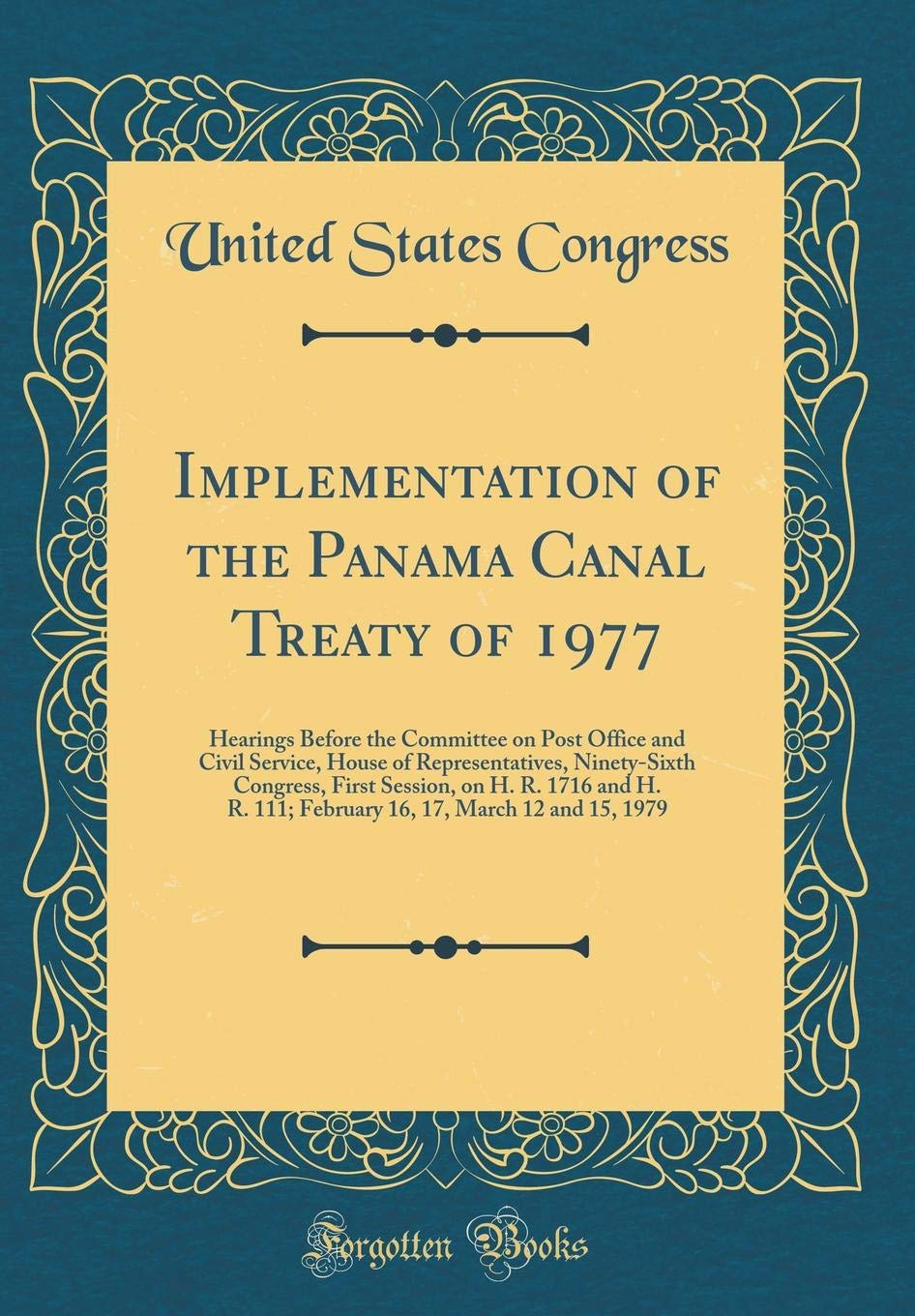 Implementation of the Panama Canal Treaty of 1977: Hearings Before the Committee on Post Office and Civil Service, House of Representatives, ... 111; February 16, 17, March 12 and 15, 1979 pdf