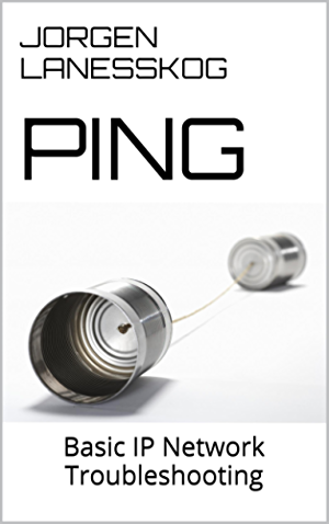 Ping: Basic IP Network Troubleshooting (Need To Know Basis Book 1)