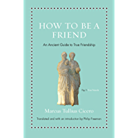 How to Be a Friend: An Ancient Guide to True Friendship (Ancient Wisdom for Modern Readers)
