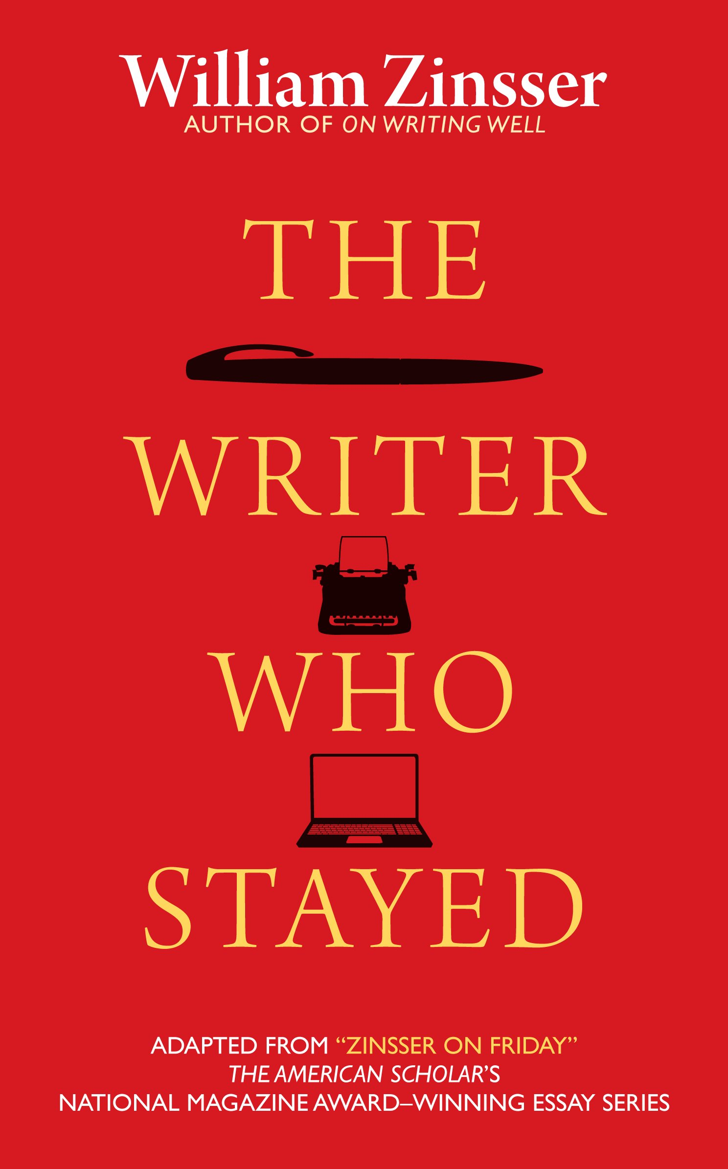 the writer who stayed william zinsser com the writer who stayed william zinsser 9781589880801 com books