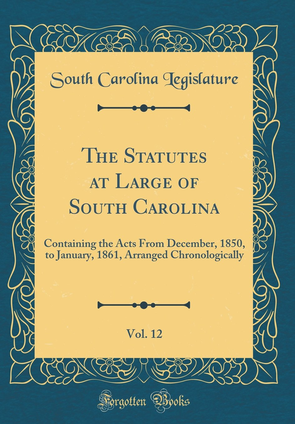 Download The Statutes at Large of South Carolina, Vol. 12: Containing the Acts from December, 1850, to January, 1861, Arranged Chronologically (Classic Reprint) pdf epub