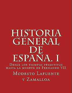 Historia general de España. I: Desde los tiempos primitivos hasta la muerte de Fernando