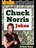 Chuck Norris Jokes - Best Chuck Norris Jokes, Facts, Quotes and Sayings (Adam's Hilarious Joke Books Book 10)