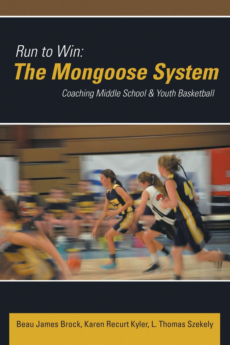 Run To Win The Mongoose System Coaching Middle School Youth Central Locking Wiring Diagram Basketball Beau James Brock Karen Recurt Kyler L Thomas Szekely 9781483408828