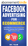 Facebook Advertising For Ecommerce: Learn How To Increase Online Sales, Generate Revenue And Profitability With Facebook Ads (English Edition)