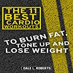 The 11 Best Cardio Workouts: To Burn Fat, Tone Up, and Lose Weight | Dale L. Roberts