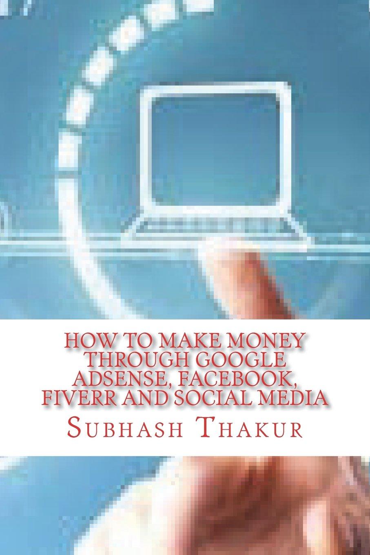 How to make money through Google AdSense, Facebook, Fiverr and Social Media: Amazon.es: Mr Subhash Chandra Thakur: Libros en idiomas extranjeros