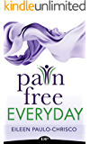 Pain-Free Everyday: The Roadmap for Natural Treatment When Pills, Injections, or Surgery Aren't Your Solutions