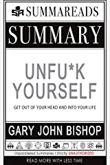 Summary of Unfu*k Yourself: Get Out of Your Head and into Your Life by Gary John Bishop Kindle Edition