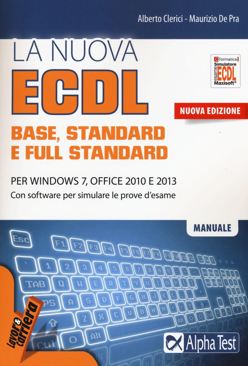 La nuova ECDL base, stantard e full standard. Per Windows 7, Office 2010 e 2013. Con software Copertina flessibile – 22 ott 2015 Alberto Clerici Maurizio De Pra Alpha Test 884831709X