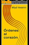 Órdenes al corazón (Spanish Edition)