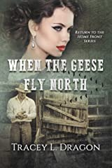 When the Geese Fly North (Return to the Home Front Book 2) Kindle Edition