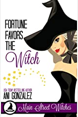 Fortune Favors The Witch: A Paranormal Witch Cozy Mystery (Main Street Witches Book 2) Kindle Edition