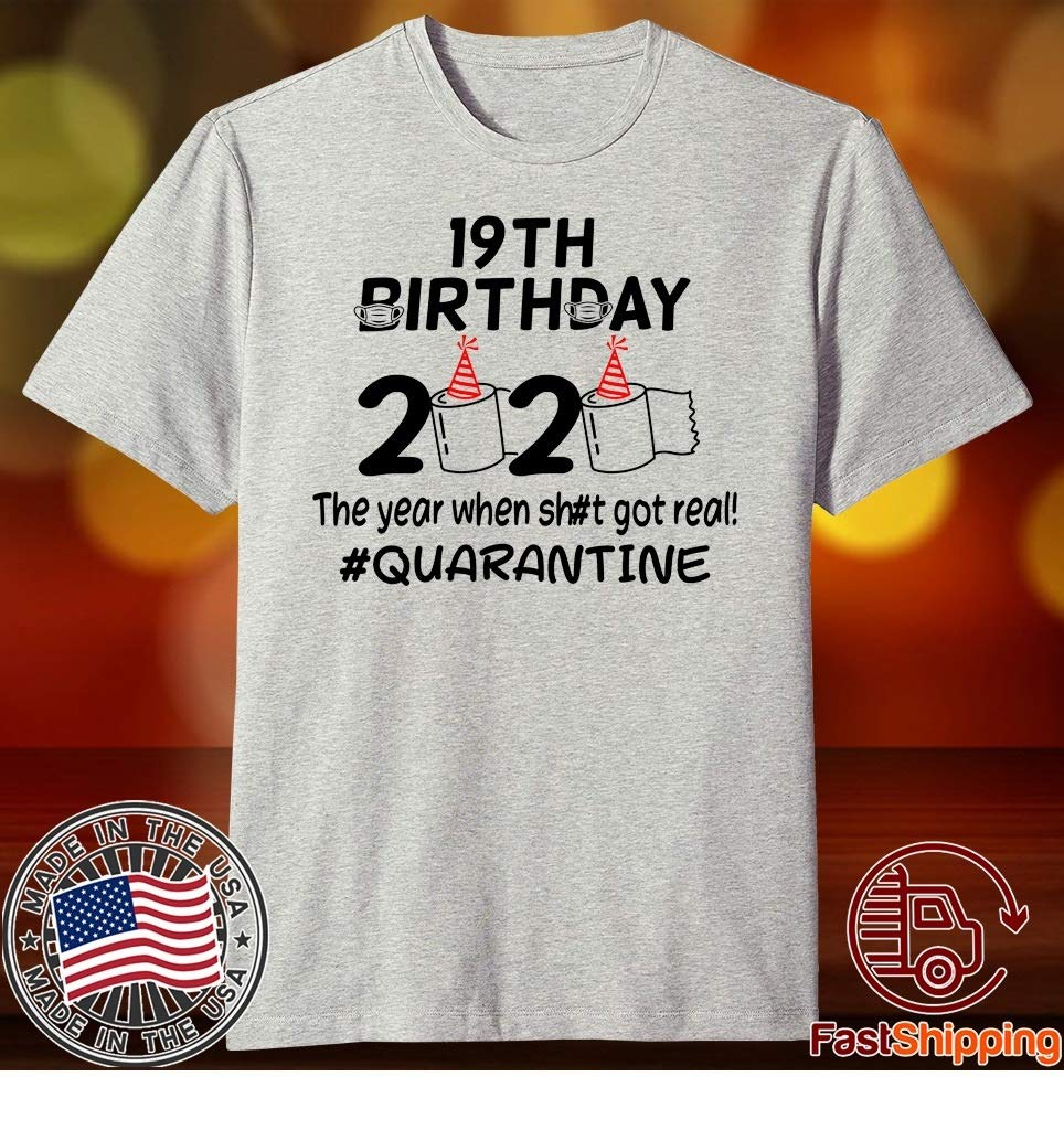 19th Birthday 2020 The Year When Got Real Quarantine Tee Shirts Funny Tee Short-Sleeve Women Men T-Shirt Customized T Shirt