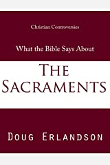 What the Bible Says About the Sacraments Kindle Edition