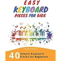 Easy Keyboard Pieces For Kids: 40 Simple Keyboard Pieces For Beginners -> Easy Keyboard Songbook For Kids (Simple…