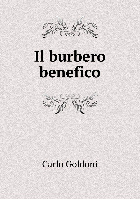 Amazon.it: Il Burbero Benefico - Goldoni, Carlo - Libri