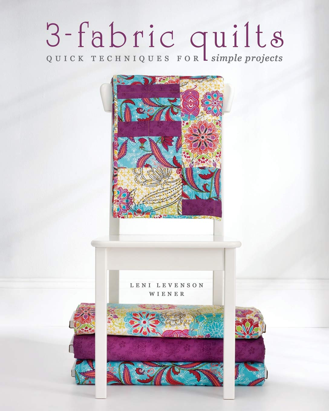 3 Fabric Quilts Quick Techniques For Simple Projects Leni