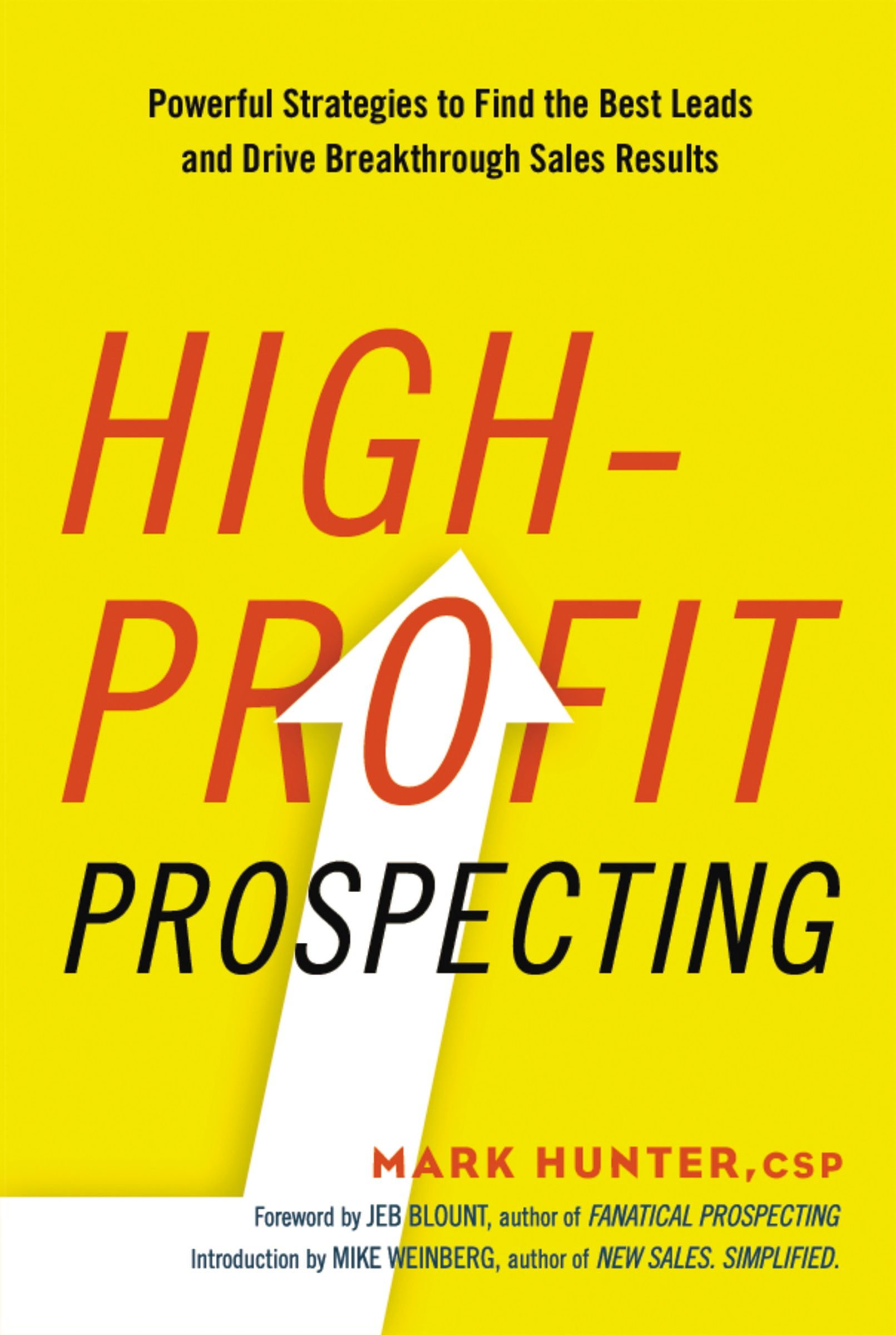 High Profit Prospecting Powerful Strategies To Find The Best Leads And Drive Breakthrough Sales Results Hunter Csp Mark 9780814437766 Amazon Com Books