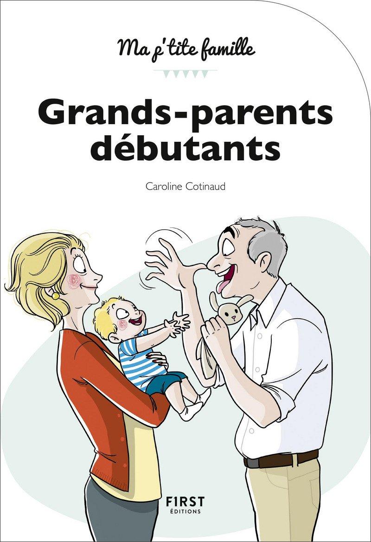 Grands-parents débutants, 3e édition Broché – 4 janvier 2018 Caroline COTINAUD First 241203382X Vie quotidienne