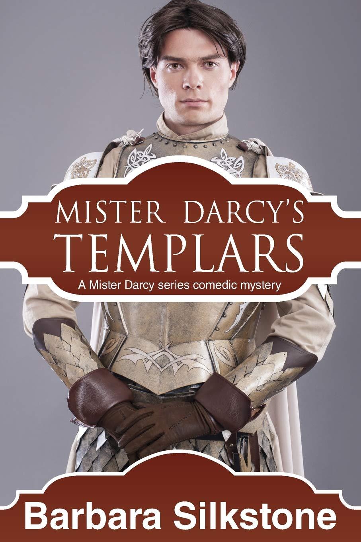Read Online Mister Darcy's Templars: Mister Darcy series Comedic Mystery (Mister Darcy Series by Barbara Silkstone) (Volume 5) PDF