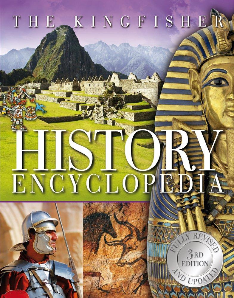 The Kingfisher History Encyclopedia (Kingfisher Encyclopedias) Hardcover – October 30, 2012 Editors of Kingfisher 0753468751 Reference - Encyclopedias World history