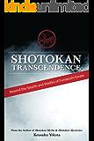 Shotokan Transcendence: Beyond the Stealth and Riddles of Funakoshi Karate (English Edition)