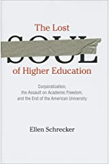 The Lost Soul of Higher Education: Corporatization, the Assault on Academic Freedom, and the End of the American University Kindle Edition