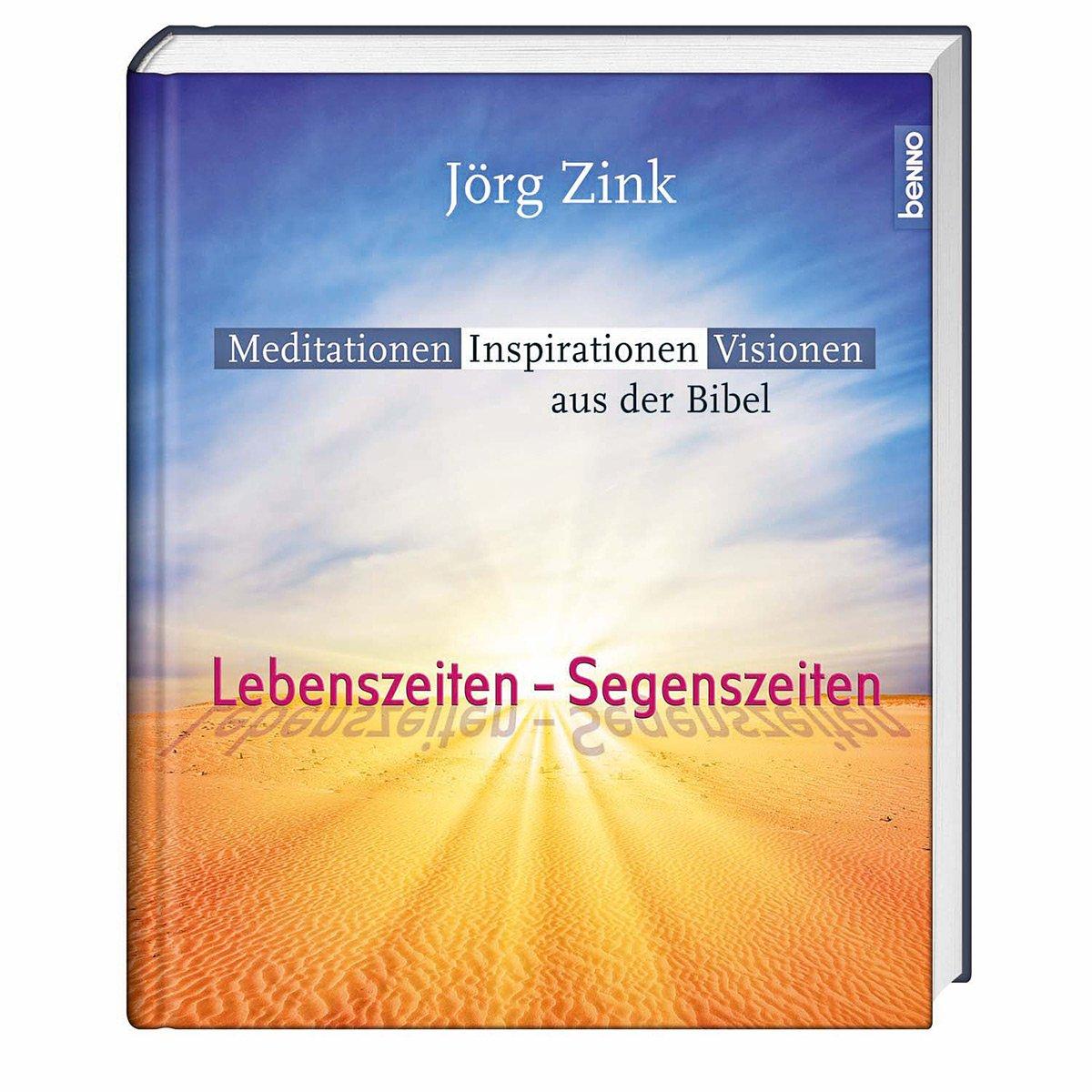 Lebenszeiten - Segenszeiten: Meditationen, Inspirationen, Visionen aus der Bibel