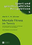 Mentale Fitness im Tennis: Sportpsychologische Grundlagen und Uebungen fuer den Freizeit- und Leistungssport. 2., vollstaendig ueberarbeitete und erweiterte ... (Sport und gesellschaftliche Perspektiven)