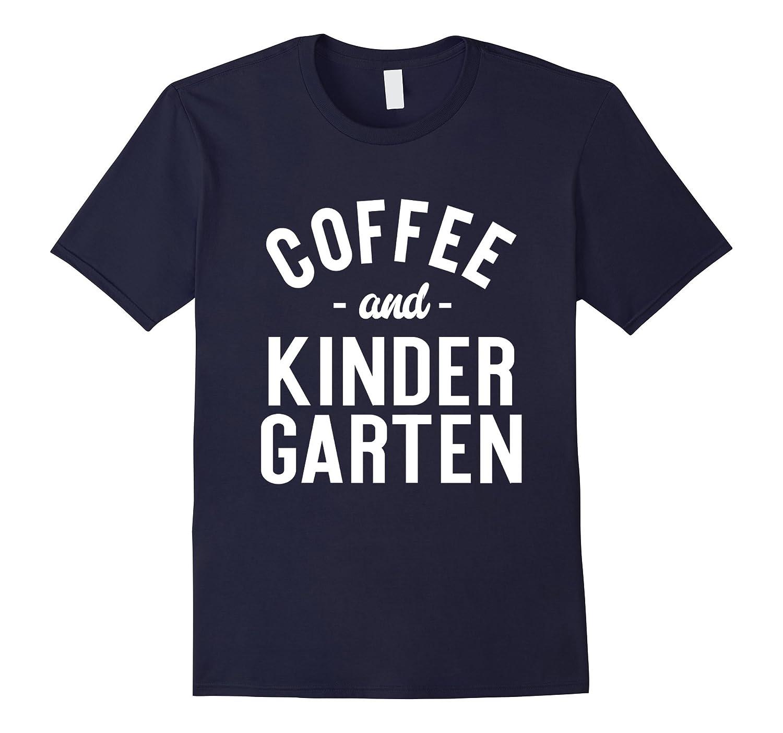 Coffee And Kindergarten - Funny Teacher Saying T-shirt-FL
