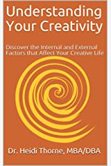 Understanding Your Creativity: Discover the Internal and External Factors that Affect Your Creative Life Kindle Edition