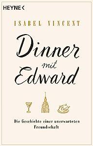 Dinner mit Edward: Die Geschichte einer unerwarteten Freundschaft (German Edition)