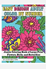 Easy Design Adult Color By Number - Jumbo Coloring Book of Large Print Flowers, Birds, and Butterflies (Fun Adult Color By Number Coloring) Paperback
