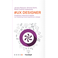 UX Designer: Progettare l'esperienza digitale tra marketing, brand experience e design