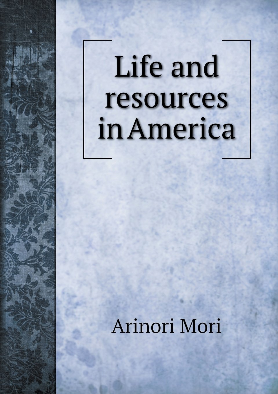 Read Online Life and resources in America ebook