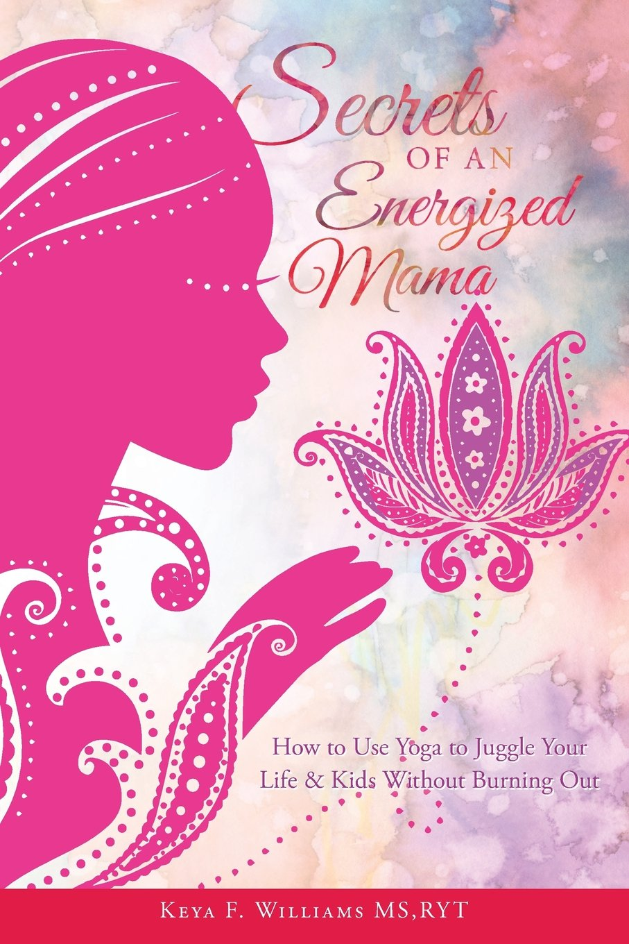Secrets of an Energized Mama: How to Use Yoga to Juggle Your ...