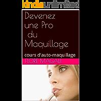Devenez une Pro du Maquillage: cours d'auto-maquillage (French Edition)