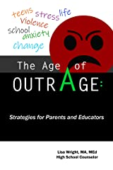 The Age of Outrage: Strategies for Parents and Educators Kindle Edition
