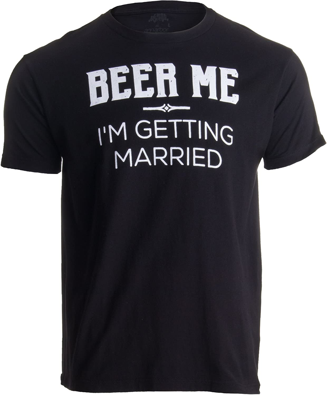 Beer Me, I'm Getting Married/Groom Groomsmen Funny Bachelor Party Joke T-Shirt