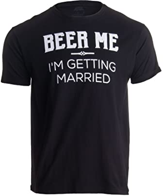 44058409e Amazon.com: Beer Me, I'm Getting Married/Groom Groomsmen Funny ...