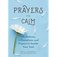 Prayers for Calm: Meditations Affirmations and Prayers to Soothe Your Soul (Daily...