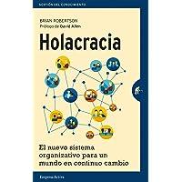 HOLACRACIA: El Nuevo Sistema Organizativo Para un Mundo en Continuo Cambio