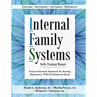 Internal Family Systems Skills Training Manual: Trauma-Informed Treatment for Anxiety, Depression, PTSD & Substance…