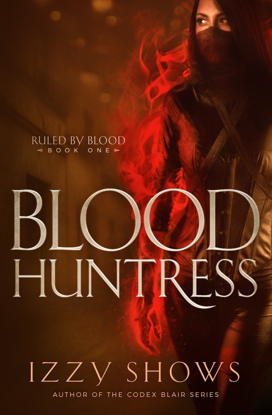 Download Blood Huntress (Ruled by Blood) (Volume 1) ebook